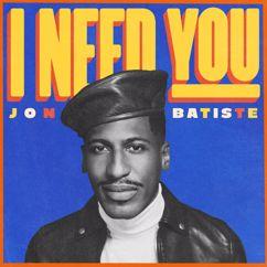 Jon Batiste: I NEED YOU