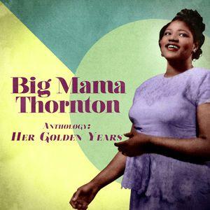 Big Mama Thornton: Anthology: Her Golden Years (Remastered)