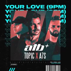 ATB, Topic, A7S: Your Love (9PM)