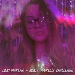 Dani Moreno: Roast Yourself Challenge