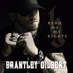 Brantley Gilbert: Read Me My Rights