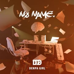 DENPAGIRL: NO NAME.