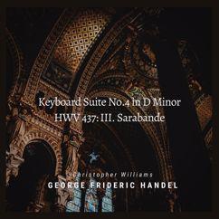 Christopher Williams: Handel: Keyboard Suite No.4 in D Minor, HWV 437: III. Sarabande