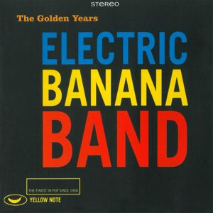 Electric Banana Band: The Golden Years