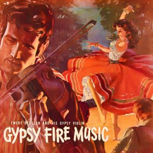 Emery Deutsch and His Gypsy Orchestra: Gypsy Fire Music