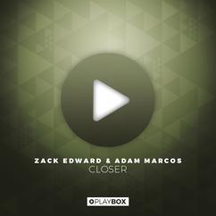 Zack Edward & Adam Marcos: Closer