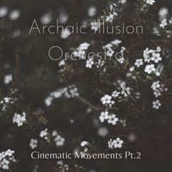 Archaic Illusion Orchestra: Cinematic Movements, Pt. 2