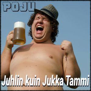 Poju: Juhlin kuin Jukka Tammi