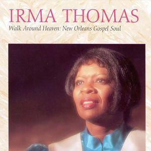 Irma Thomas: Walk Around Heaven: New Orleans Gospel Soul