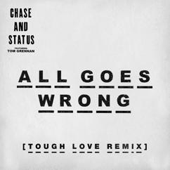 Chase & Status: All Goes Wrong (Tough Love Remix)