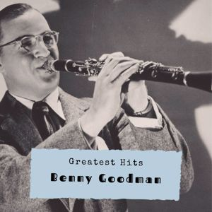 Benny Goodman: Greatest Hits