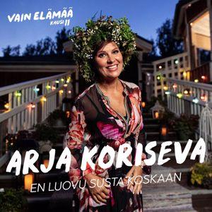 Arja Koriseva: En luovu susta koskaan