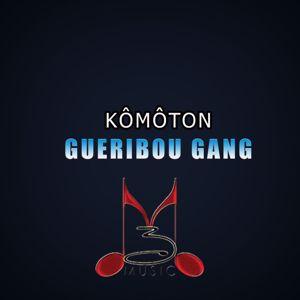 Gueribou Gang: Kômôton