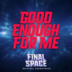 Final Space: Good Enough for Me (From Final Space)