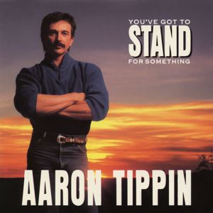 Aaron Tippin: You've Got to Stand for Something