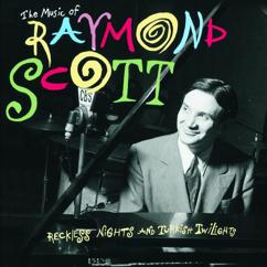 Raymond Scott: The Music Of Raymond Scott: Reckless Nights And Turkish Twilights