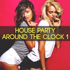 Various Artists: House Party Around the Clock, Vol. 1