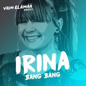 Irina: Bang Bang (Vain elämää kausi 6)