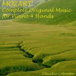Claudio Colombo: Wolfgang Amadeus Mozart: Complete Original Music for Piano Four Hands