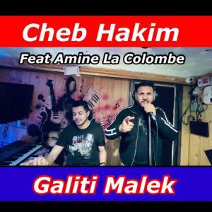 Cheb Hakim feat. Amine La Colombe: Galiti Malek