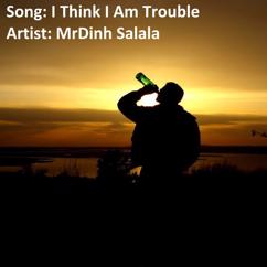 MrDinh Salala: I Think I Am Trouble