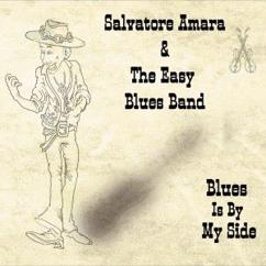 Salvatore Amara & The Easy Blues Band: Blues Is by My Side