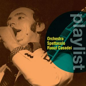 Orchestra Spettacolo Raoul Casadei: Playlist: Orchestra Spettacolo Raoul Casadei