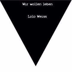 Lolo Weiß: Wir wollen leben (Live)