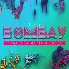 Francesca Maria, Drooid: The Bombay