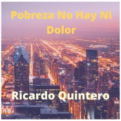 Ricardo Quintero: Pobreza No Hay Ni Dolor