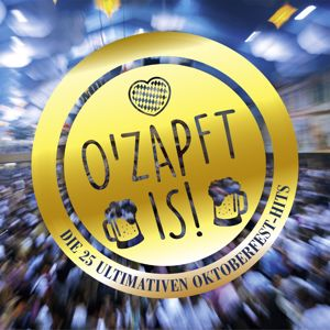 Various Artists: O'Zapft Is! Die 25 ultimativen Oktoberfest Hits
