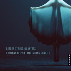 Jonathan Besser & Jade String Quartet: Besser String Quartets