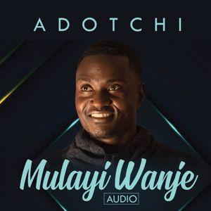 Adotchi: Mulayi Wanje