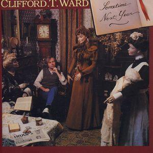 Clifford T. Ward: Sometime Next Year