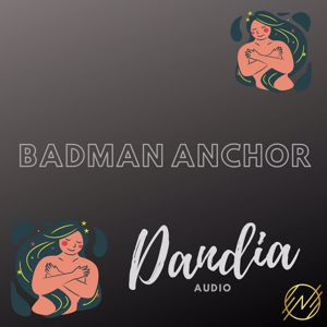 Badman Anchor: Dandia