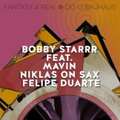 Bobby Starrr feat. Mavin, Niklas On Sax & Felipe Duarte: Fantasy 4 Real / Do U Bauhaus