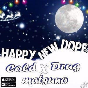 Matsuno & Cold Drug: Happy New Dope