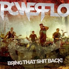 Powerflo: Bring That Shit Back