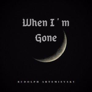 Rudolph Artemievsky: When I'm Gone
