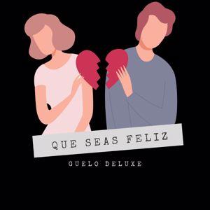 Guelo Deluxe: Que Seas Feliz