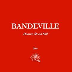 BANDEVILLE: Heaven Stood Still (Live) (Live)