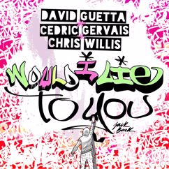 David Guetta & Cedric Gervais & Chris Willis: Would I Lie To You