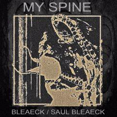 Bleaeck / Saul Bleaeck: My Spine