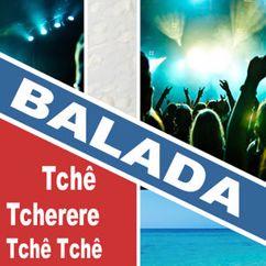 Tsche Tsche Ballada: Balada (Tchê Tcherere Tchê Tchê)