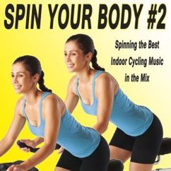 Various Artists: Spin Your Body - Indoor Cycling, Vol. 2 (Spinning the Best Indoor Cycling Music in the Mix) & DJ Mix