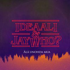Ideaali & Jay Who?: Älä unohda mua