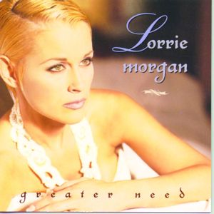 Lorrie Morgan: Greater Need