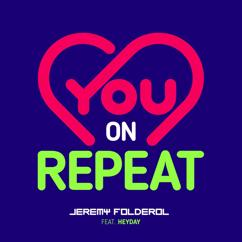 Jeremy Folderol, Heyday: You On Repeat (feat. Heyday)