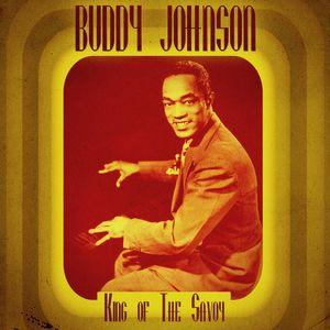 Buddy Johnson: King of the Savoy (Remastered)