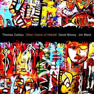 Thomas Carbou, David Binney, Jim Black: Other Colors Of Hekátê